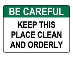 ANSI BE CAREFUL Keep This Place Clean And Orderly Sign