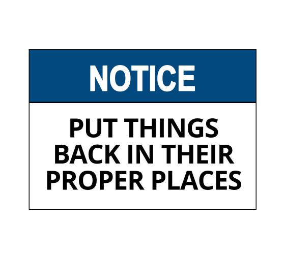 OSHA NOTICE Put Things Back In Their Proper Place Sign